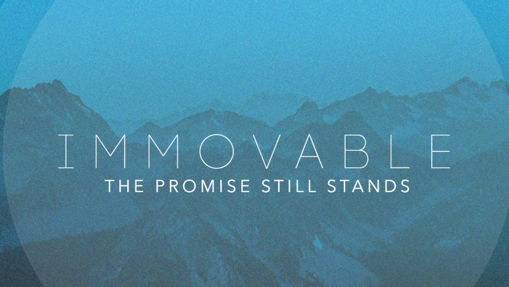 Immovable: The Promise Still Stands